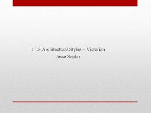 1 1 3 Architectural Styles Victorian Jesse Sopko