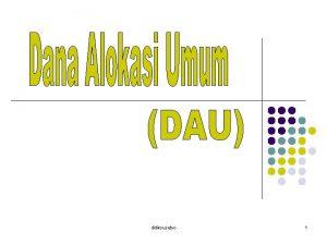 didiksusetyo 1 Penjelasan Umum tentang Dana Alokasi Umum