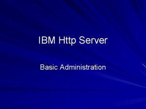 IBM Http Server Basic Administration CONTENTS Web server