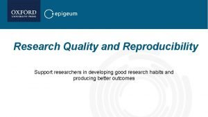 Research Quality and Reproducibility Support researchers in developing