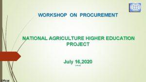 WORKSHOP ON PROCUREMENT NATIONAL AGRICULTURE HIGHER EDUCATION PROJECT
