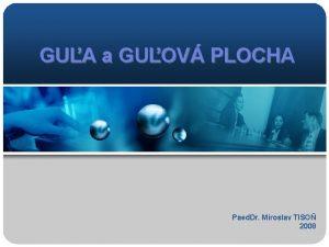 GUA a GUOV PLOCHA Paed Dr Miroslav TISO