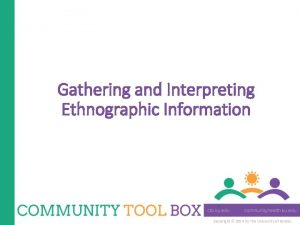 Gathering and Interpreting Ethnographic Information Copyright 2014 by