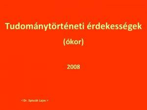 Tudomnytrtneti rdekessgek kor 2008 Dr Spissk Lajos A