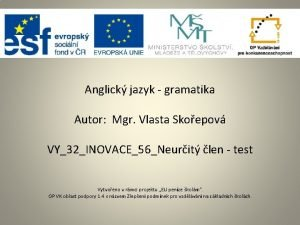 Anglick jazyk gramatika Autor Mgr Vlasta Skoepov VY32INOVACE56Neurit