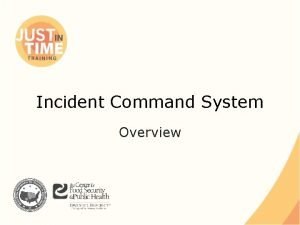 Incident Command System Overview Incident Command System Onscene