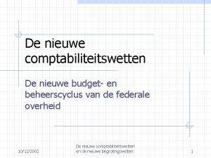 De nieuwe comptabiliteitswetten De nieuwe budget en beheerscyclus