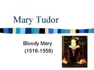 Mary Tudor Bloody Mary 1516 1558 Mary Tudor