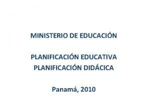 MINISTERIO DE EDUCACIN PLANIFICACIN EDUCATIVA PLANIFICACIN DIDCICA Panam