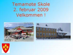 Temamte Skole 2 februar 2009 Velkommen Skolen og
