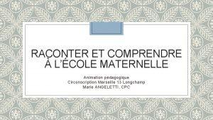 RACONTER ET COMPRENDRE LCOLE MATERNELLE Animation pdagogique Circonscription