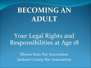 BECOMING AN ADULT Your Legal Rights and Responsibilities