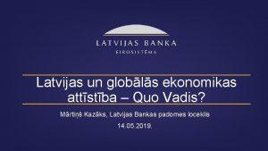 Latvijas un globls ekonomikas attstba Quo Vadis Mrti
