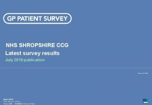 NHS SHROPSHIRE CCG Latest survey results July 2019