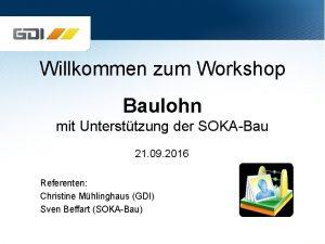 Willkommen zum Workshop Baulohn mit Untersttzung der SOKABau
