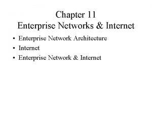 Chapter 11 Enterprise Networks Internet Enterprise Network Architecture