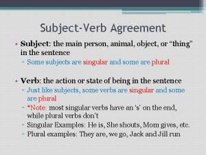 SubjectVerb Agreement Subject the main person animal object