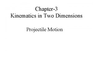 Chapter3 Kinematics in Two Dimensions Projectile Motion Kinematics