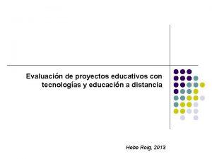 Evaluacin de proyectos educativos con tecnologas y educacin