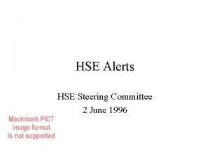 HSE Alerts HSE Steering Committee 2 June 1996