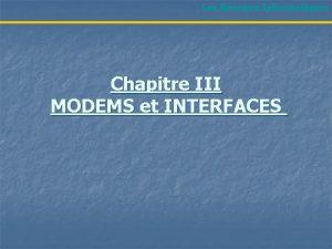 Les Rseaux Informatiques Chapitre III MODEMS et INTERFACES