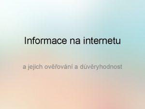 Informace na internetu a jejich ovovn a dvryhodnost