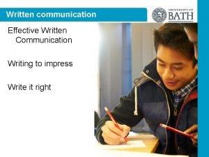 Written communication Effective Written Communication Writing to impress