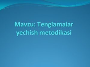 Mavzu Tenglamalar yechish metodikasi Boshlangich sinf dasturida 7x10