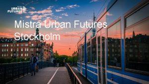 Mistra Urban Futures Stockholm Mistar Urban Future Stockholm