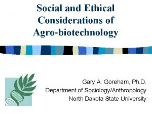 Social and Ethical Considerations of Agrobiotechnology Gary A