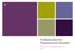 Professionalism for Physicians and Scientists Washington University Medical