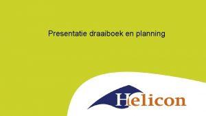 Presentatie draaiboek en planning Leerdoel Aan het eind