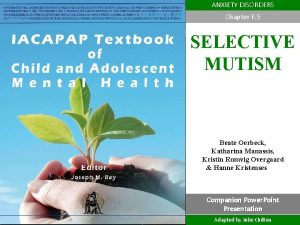 ANXIETY DISORDERS Chapter F 5 SELECTIVE MUTISM Beate
