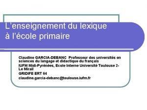 Lenseignement du lexique lcole primaire Claudine GARCIADEBANC Professeur