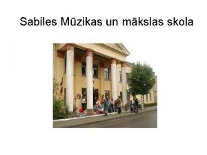 Sabiles Mzikas un mkslas skola Sabiles MMS ir