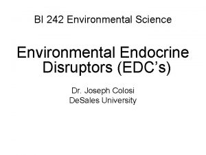 BI 242 Environmental Science Environmental Endocrine Disruptors EDCs