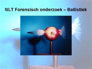 NLT Forensisch onderzoek Ballistiek NLT Forensisch onderzoek Ballistiek
