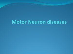 Motor Neuron diseases Classification Lower motor neurons disorders