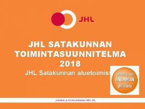 JHL SATAKUNNAN TOIMINTASUUNNITELMA 2018 JHL Satakunnan aluetoimisto Julkisten