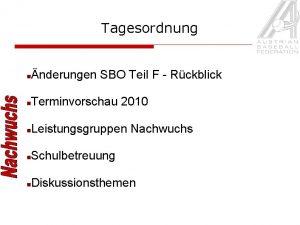 Tagesordnung nderungen SBO Teil F Rckblick Terminvorschau 2010