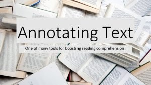 Annotating Text One of many tools for boosting