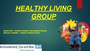 HEALTHY LIVING GROUP Emma Reid Health Promotion Team