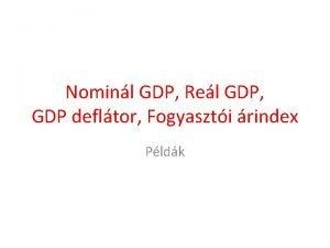 Nominl GDP Rel GDP GDP defltor Fogyaszti rindex