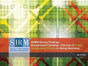 SHRM Survey Findings Background CheckingThe Use of Credit
