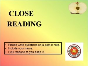 CLOSE READING Please write questions on a postit