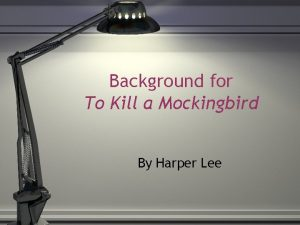 Background for To Kill a Mockingbird By Harper
