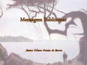 Mensagem Subliminar Jssica Urbano Pereira de Barros Objetivos