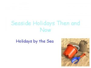 Seaside Holidays Then and Now Holidays by the