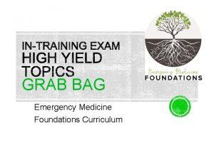 GRAB BAG Emergency Medicine Foundations Curriculum Written to