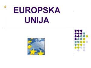 EUROPSKA UNIJA to je EU l Europska unija